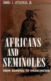 Africans and Seminoles : From Removal to Emancipation, Littlefield, Daniel F., Jr., 1578063604