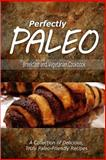 Perfectly Paleo - Breakfast and Vegetarian Cookbook, Perfectly Perfectly Paleo, 1500283606