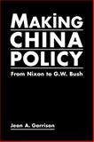 Making China Policy : From Nixon to G. W. Bush, Garrison, Jean A., 1588263606