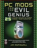 PC Mods for the Evil Genius, Aspinwall, Jim, 0071473602