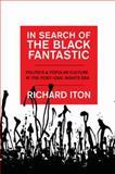 In Search of the Black Fantastic : Politics and Popular Culture in the Post-Civil Rights Era, Iton, Richard, 0199733600