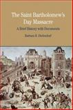 The St. Bartholomew's Day Massacre : A Brief History with Documents, Diefendorf, Barbara B., 0312413602
