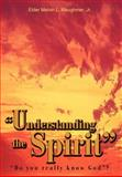 Understanding the Spirit, Melvin Maughmer, 0595663605