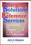 Emerging Solutions in Reference Services : Implications for Libraries in the New Millennium, John D. Edwards, 0789013606