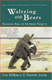 Waltzing with Bears : Managing Risk on Software Projects, DeMarco, Tom and Lister, Timothy, 0932633609