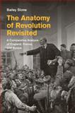 The Anatomy of Revolution Revisited : A Comparative Analysis of England, France, and Russia, Stone, Bailey, 110762360X