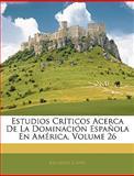 Estudios Críticos Acerca de la Dominación Española en América, Ricardo Cappa, 114197360X