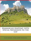 Mammalian Anatomy, with Special References to the Cat, Alvin Davison and Frank Albert Stromsten, 1146473605
