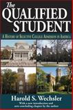 The Qualified Student : A History of Selective College Admission in America, Wechsler, Harold S., 1412853605