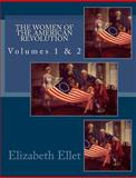 The Women of the American Revolution Volumes 1 And 2, Elizabeth Ellet, 1463723601