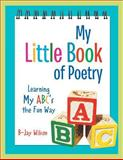 My Little Book of Poetry, B-Jay Wilson, 1469143607