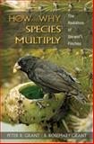 How and Why Species Multiply : The Radiation of Darwin's Finches, Grant, Peter R. and Grant, B. Rosemary, 0691133603