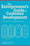 The Entrepreneur's Guide to Customer Development : The cheat sheet to the Four Steps to the Epiphany, Cooper, Brant and Vlaskovits, Patrick, 0982743602