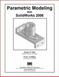 Parametric Modeling with SolidWorks 2006, Schilling, Paul and Shih, Randy, 158503360X