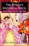 The Woman's Historical Novel : British Women Writers, 1900-2000, Wallace, Diana, 0230223605