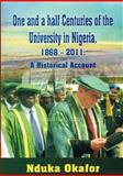 One and a Half Centuries of the University in Nigeria, 1868 - 2011. a Historical Account, Nduka Okafor, 0984883606