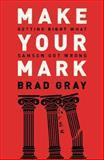 Make Your Mark, Brad Gray, 1455573604