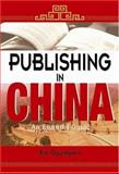 Publishing in China : An Essential Guide, Xin, Guangwei, 9812543600