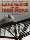 Landmarks on the Iron Road : Two Centuries of North American Railroad Engineering, Middleton, William D., 0253223601