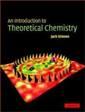 An Introduction to Theoretical Chemistry, Simons, Jack, 0521823609