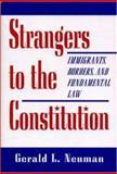 Strangers to the Constitution : Immigrants, Borders, and Fundamental Law, Neuman, Gerald L., 0691043604