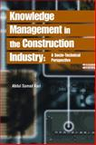 Knowledge Management in the Construction Industry : A Socio-Technical Perspective, Kazi, Abdul Samad, 159140360X
