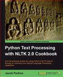 Python Text Processing with NLTK 2.0 Cookbook : Over 80 Practicle Recipes for Using Python's Nltk Suite of Libraries to Maximize Your Natural Language Processing Capabilities, Perkins, Jacob, 1849513600