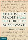 A Philosophy Reader from the Circle of Miskawayh : Text, Translation and Commentary, , 0521193613