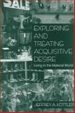 Exploring and Treating Acquisitive Desire : Living in the Material World, Kottler, Jeffrey A., 0761913610