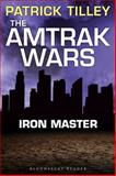 The Amtrak Wars: Iron Master, Patrick Tilley, 1448213614