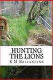 Hunting the Lions, R. M. Ballantyne, 1484923618