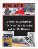 A Study in Leadership: the 761st Tank Battalion and the 92d Division, U. S. Army U.S. Army Command and  Staff College, 1500373613