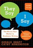 They Say - I Say : The Moves That Matter in Academic Writing, Birkenstein, Cathy and Graff, Gerald, 039393361X