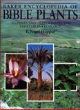 Baker Encyclopedia of Bible Plants : Flowers and Trees, Fruits and Vegetables, Ecology, Hepper, F. Nigel, 0801043611