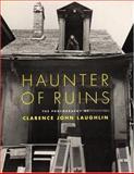 Haunter of Ruins, Clarence John Laughlin and John H. Lawrence, 0821223615