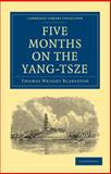 Five Months on the Yang-Tsze : With a Narrative of the Exploration of Its Upper Waters and Notices of the Present Rebellions in China, Blakiston, Thomas Wright, 1108013619