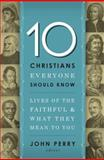 10 Christians Everyone Should Know, John Perry, 1400203619
