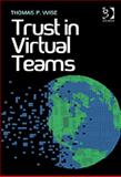 Trust in Virtual Teams : Organization, Strategies and Assurance for Successful Projects, Wise, Thomas P., 1409453618