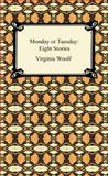 Monday or Tuesday : Eight Stories, Woolf, Virginia, 1420933612