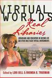 Virtual Worlds, Real Libraries : Librarians and Educators in Second Life and Other Multi-User Virtual Environments, Bell, Lori and Trueman, Rhonda B., 1573873616