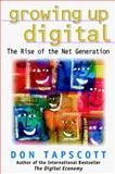 Growing up Digital : The Rise of the Net Generation, Tapscott, Don, 0070633614