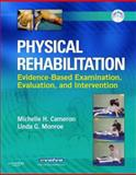 Physical Rehabilitation : Evidence-Based Examination, Evaluation, and Intervention, Cameron, Michelle H. and Monroe, Linda G., 0721603610