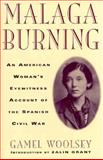 Malaga Burning : An American Woman's Eyewitness Account of the Spanish Civil War, Woolsey, Gamel, 0964873613