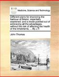 Different Plans for Improving the Harbour of Bristol, Impartially Examined, John Thomas, 1170383610