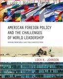 American Foreign Policy and the Challenges of World Leadership : Power, Principle, and the Constitution, Johnson, Loch K., 0199733619