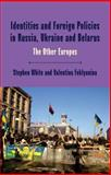 Identity and Foreign Policy Perceptions in the Other Europe, White, Stephen and Light, Margot, 0333993616
