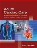Acute Cardiac Care : A Practical Guide for Nurses, , 1405163615