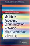 Maritime Wideband Communication Networks : Video Transmission Scheduling, Yang, Tingting and Shen, Xuemin (Sherman), 3319073613