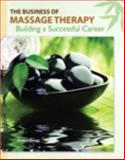 The Business of Massage Therapy : Building a Successful Career, Abegg, Jessica, 0135053617