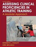 Developing Clinical Proficiency in Athletic Training, Knight, Kenneth L. and Brumels, Kirk, 0736083618